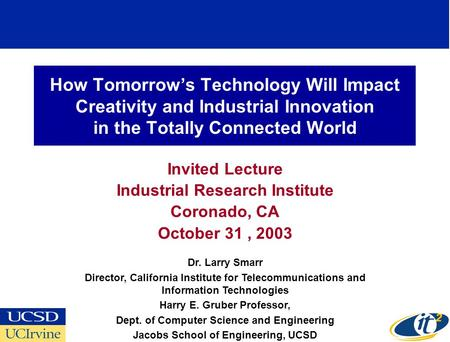 How Tomorrow's Technology Will Impact Creativity and Industrial Innovation in the Totally Connected World Invited Lecture Industrial Research Institute.