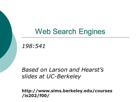 Web Search Engines 198:541 Based on Larson and Hearst's slides at UC-Berkeley  /is202/f00/