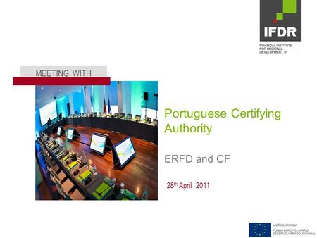 MEETING WITH 28 th April 2011 Portuguese Certifying Authority ERFD and CF.