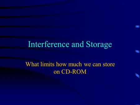 Interference and Storage What limits how much we can store on CD-ROM.