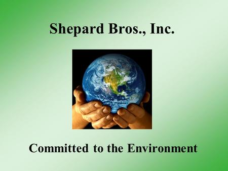 Shepard Bros., Inc. Committed to the Environment.
