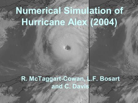 Numerical Simulation of Hurricane Alex (2004) R. McTaggart-Cowan, L.F. Bosart and C. Davis.