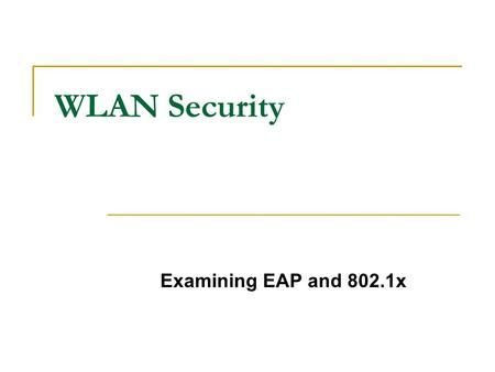 WLAN <strong>Security</strong> Examining EAP and 802.1x. 802.1x works at Layer 2 to authentication and authorize devices on wireless access points.