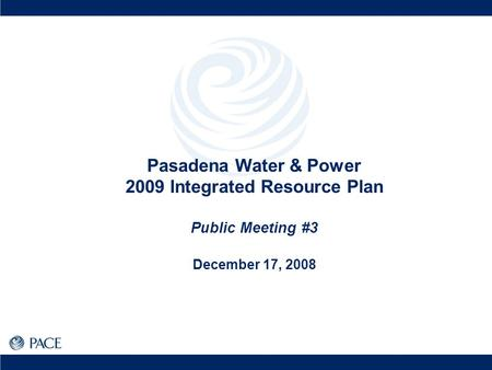 Pasadena Water & Power 2009 Integrated Resource Plan Public Meeting #3 December 17, 2008.