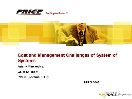 Cost and Management Challenges of Systems of Systems True Program Success TM Cost and Management Challenges of System of Systems Arlene Minkiewicz, Chief.