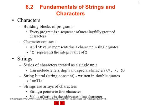 © Copyright 1992–2004 by Deitel & Associates, Inc. and Pearson Education Inc. All Rights Reserved. 1 8.2Fundamentals of Strings and Characters Characters.