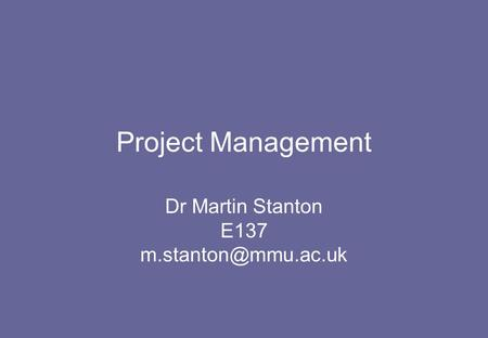 Project Management Dr Martin Stanton E137