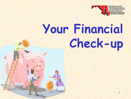 1 Your Financial Check-up. 2 Julie Judy Extension Educator University of Maryland Cooperative Extension Montgomery County.