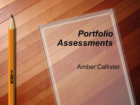 Portfolio Assessments Amber Callister. Ideas for Portfolios Assemble a portfolio that will SHOW WHAT THEY KNOW. 1. Get one binder for each subject area.