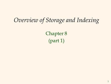 1 Overview of Storage and Indexing Chapter 8 (part 1)
