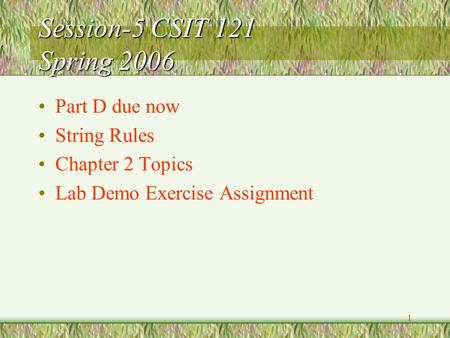 1 Session-5 CSIT 121 Spring 2006 Part D due now String Rules Chapter 2 Topics Lab Demo Exercise Assignment.