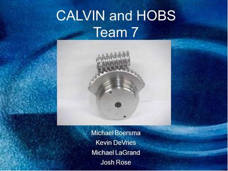 CALVIN and HOBS Team 7 Michael Boersma Kevin DeVries Michael LaGrand Josh Rose.