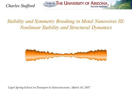 Stability and Symmetry Breaking in Metal Nanowires III: Nonlinear Stability and Structural Dynamics Capri Spring School on Transport in Nanostructures,