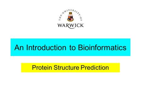 An Introduction to Bioinformatics Protein Structure Prediction.