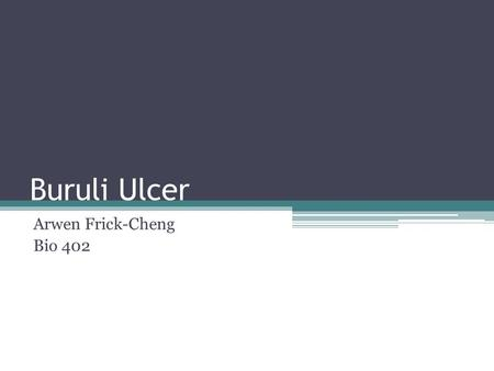 Buruli Ulcer Arwen Frick-Cheng Bio 402. What is Buruli Ulcer? Infectious disease Characterized by the WHO as a Neglected Tropical Diseases (NTD) ▫14 NTD.