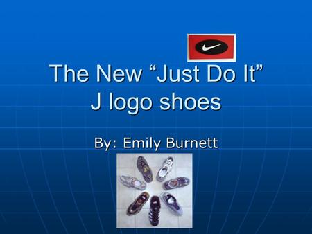 "The New ""Just Do It"" J logo shoes By: Emily Burnett."