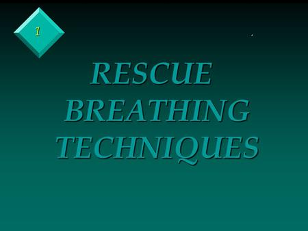 1. RESCUE BREATHING TECHNIQUES 2 v CLINICAL DEATH – WHEN BREATHING AND HEART ACTION STOP v BIOLOGICAL DEATH – IRREVERSIBLE BRAIN DAMAGE – LIKELY TO OCCUR.