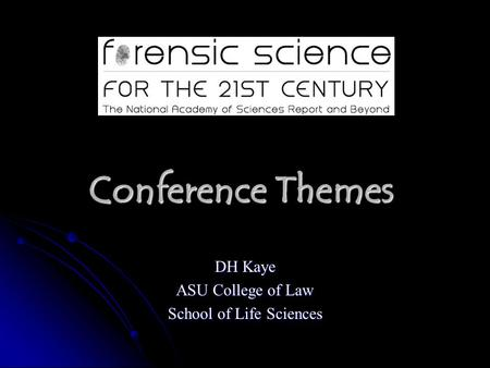 Conference Themes DH Kaye ASU College of Law School of Life Sciences.