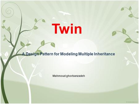 Twin A Design Pattern for Modeling Multiple Inheritance Mahmoud ghorbanzadeh.