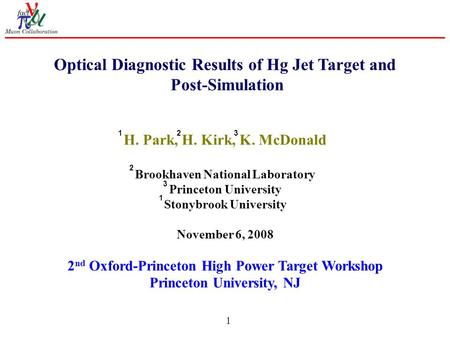 1 Optical Diagnostic Results of Hg Jet Target and Post-Simulation H. Park, H. Kirk, K. McDonald Brookhaven National Laboratory Princeton University Stonybrook.