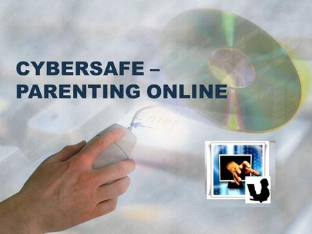 CYBERSAFE – PARENTING ONLINE. CYBERBULLYING DEFINITION: intended, deliberate, repeated, virtual hostile behaviour with the usage of ICT FORMS: Denigration.