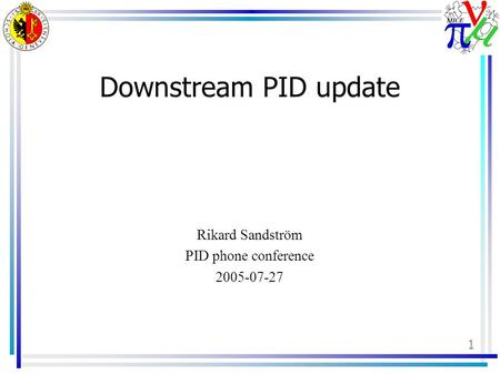 1 Downstream PID update Rikard Sandström PID phone conference 2005-07-27.