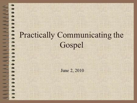 Practically Communicating the Gospel June 2, 2010.