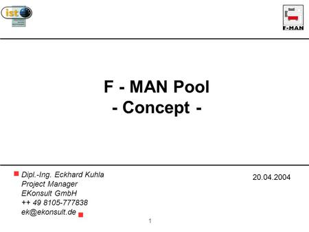 1 F - MAN Pool - Concept - Dipl.-Ing. Eckhard Kuhla Project Manager EKonsult GmbH ++ 49 8105-777838 20.04.2004.