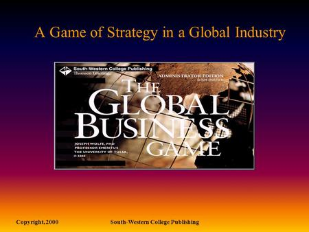Copyright, 2000South-Western College Publishing A Game of Strategy in a Global Industry.