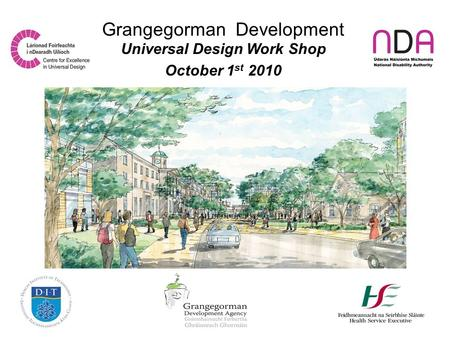 Grangegorman Development Universal Design Work Shop October 1 st 2010.
