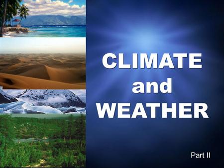 CLIMATE and WEATHER Part II. PRECIPITATION Precipitation Three types of precipitation: RELIEF PRECIPITATION CONVECTIONAL PRECIPITATION CYCLONIC PRECIPITATION.