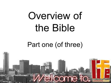 Overview of the Bible Part one (of three). Matthew 4:4 Man shall not live by bread alone, but by every word that proceeds from the mouth of God.