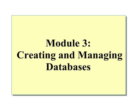 Module 3: Creating and Managing Databases. Overview Creating Databases Creating Filegroups Managing Databases Introduction to Data Structures.