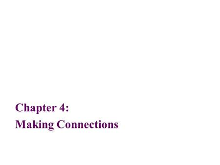 Chapter 4: Making Connections. 2 Objectives After reading this chapter, you should be able to: Identify a dial-up modem and cite its basic operating characteristics.