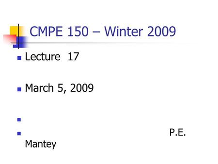 CMPE 150 – Winter 2009 Lecture 17 March 5, 2009 P.E. Mantey.
