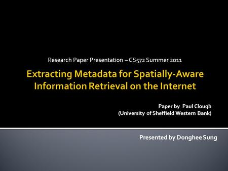 Research Paper Presentation – CS572 Summer 2011 Presented by Donghee Sung Paper by Paul Clough (University of Sheffield Western Bank)