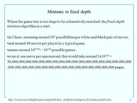 Intelligence for Games and Puzzles1 Minimax to fixed depth Where the game tree is too large.