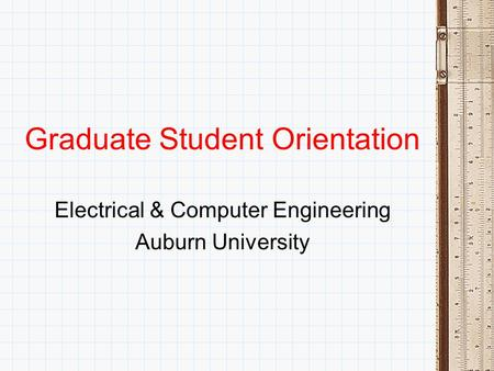 Graduate Student Orientation Electrical & Computer Engineering Auburn University.