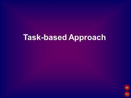 "Task-based Approach. Education Philosophy ""Learning by doing"" is the basic notion deep, significant learning can only take place through the learner's."