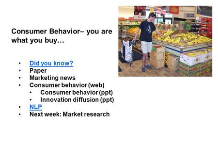 Consumer Behavior– you are what you buy… Did you know? Paper Marketing news Consumer behavior (web) Consumer behavior (ppt) Innovation diffusion (ppt)