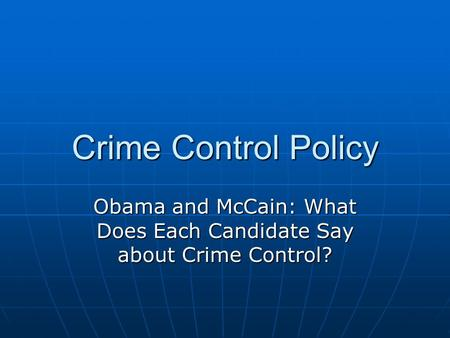Obama and McCain: What Does Each Candidate Say about Crime Control?