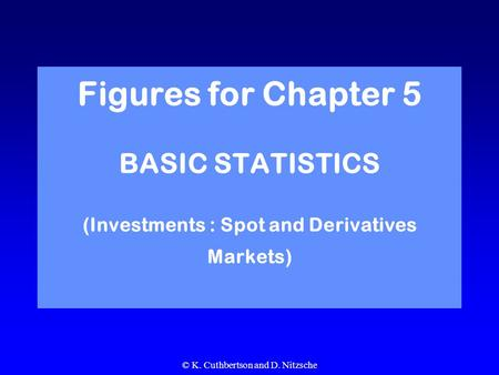 © K. Cuthbertson and D. Nitzsche Figures for Chapter 5 BASIC STATISTICS (Investments : Spot and Derivatives Markets)
