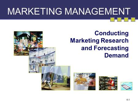 4-1 MARKETING MANAGEMENT Conducting Marketing Research and Forecasting Demand.
