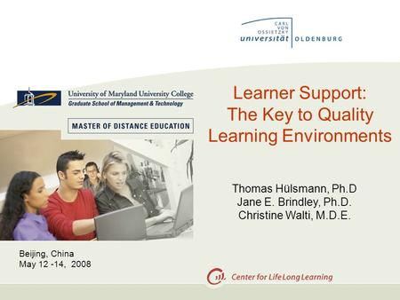 Learner Support: The Key to Quality Learning Environments Thomas Hülsmann, Ph.D Jane E. Brindley, Ph.D. Christine Walti, M.D.E. Beijing, China May 12 -14,