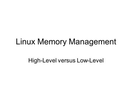 Linux Memory Management High-Level versus Low-Level.