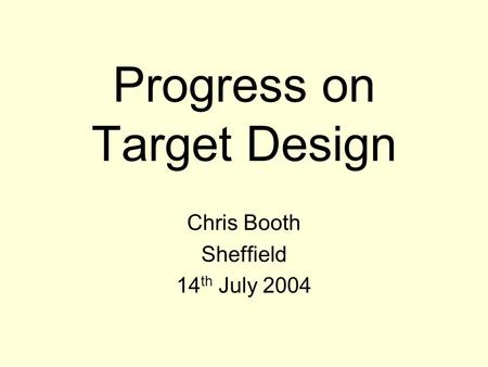 Progress on Target Design Chris Booth Sheffield 14 th July 2004.