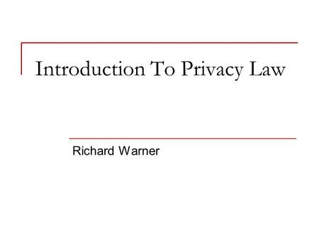 Introduction To Privacy Law Richard Warner. Informational Privacy Our focus will be on informational privacy. Informational privacy consists in the ability.
