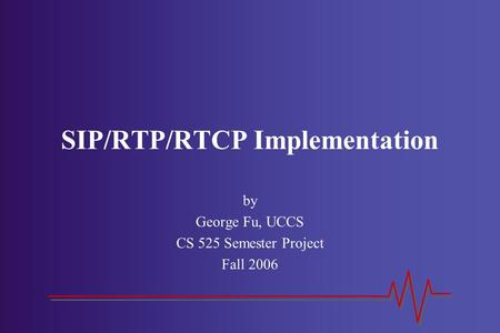 SIP/RTP/RTCP Implementation by George Fu, UCCS CS 525 Semester Project Fall 2006.