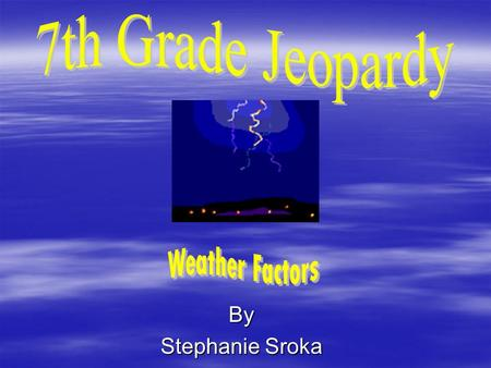 By Stephanie Sroka Energy in the Atmosphere Winds Heat Transfer Water in the Atmosphere Precipitation 100 200 400 300 400 500 100 200 300 400 200 100.