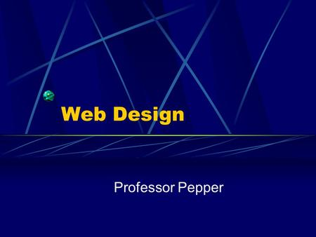 Web Design Professor Pepper. Site vs. Page  Create a folder for your site  all pages and pictures  Default page will be index.html (some servers are.